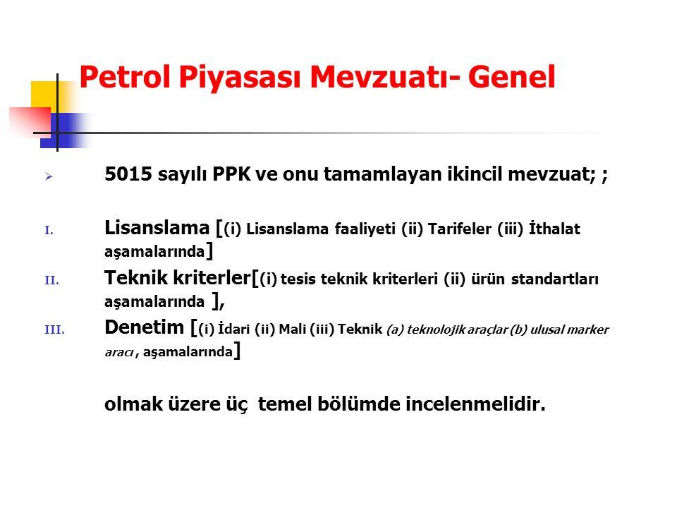 Petrol Piyasası Mevzuatı- Genel  5015 sayılı PPK ve onu tamamlayan ikincil mevzuat; ; I. Lisanslama [ (i) Lisanslama faaliyeti (ii) Tarifeler (iii) İ