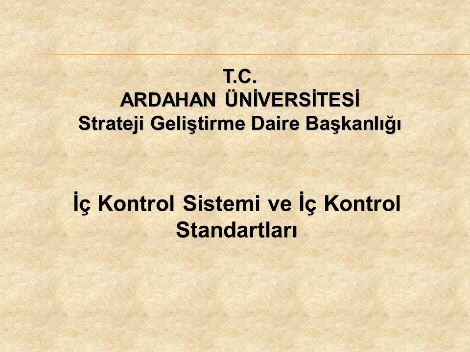 T.C. ARDAHAN ÜNİVERSİTESİ Strateji Geliştirme Daire Başkanlığı İç Kontrol Sistemi ve İç Kontrol Standartları