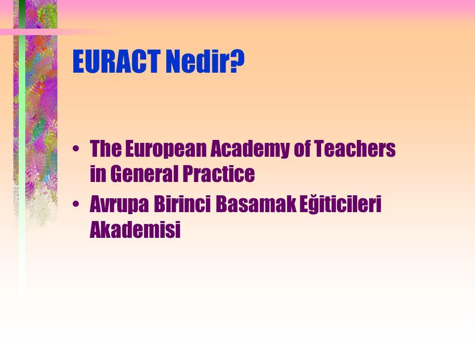 EURACT Nedir? The European Academy of Teachers in General Practice Avrupa Birinci Basamak Eğiticileri Akademisi