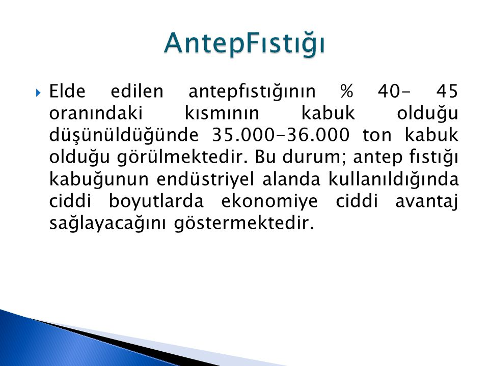  Elde edilen antepfıstığının % 40- 45 oranındaki kısmının kabuk olduğu düşünüldüğünde 35.000-36.000 ton kabuk olduğu görülmektedir. Bu durum; antep f