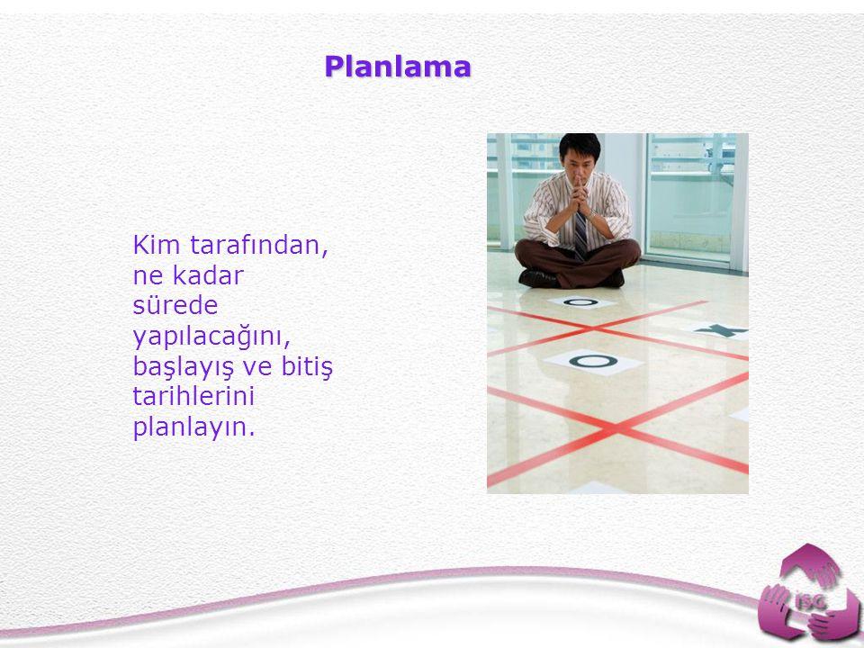 39 Planlama Kim tarafından, ne kadar sürede yapılacağını, başlayış ve bitiş tarihlerini planlayın.