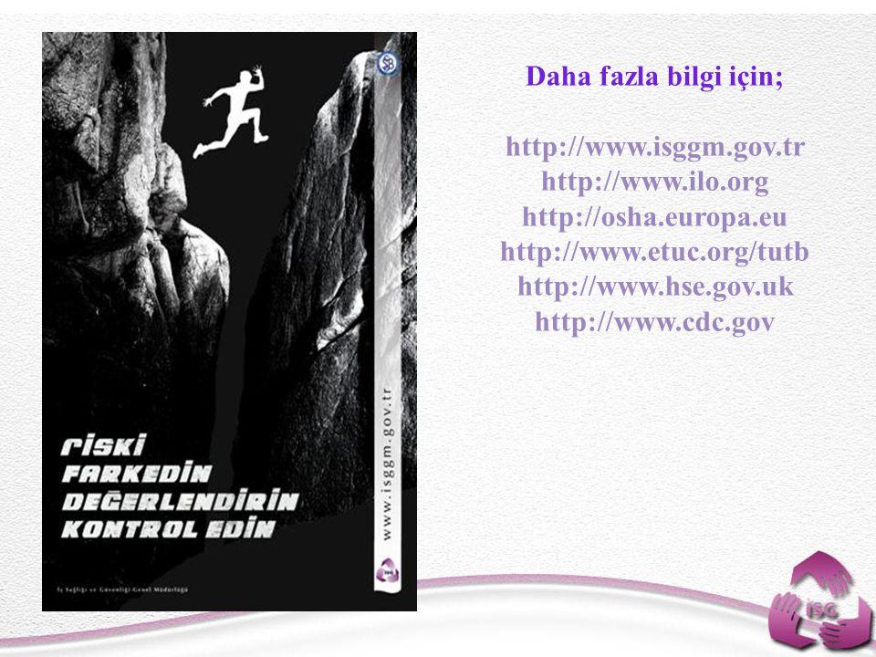 44 Daha fazla bilgi için; http://www.isggm.gov.tr http://www.ilo.org http://osha.europa.eu http://www.etuc.org/tutb http://www.hse.gov.uk http://www.cdc.gov