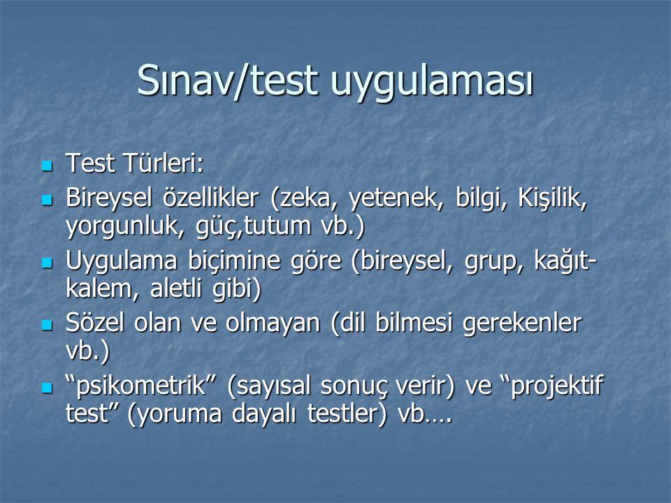 Sınav/test uygulaması Test Türleri: Test Türleri: Bireysel özellikler (zeka, yetenek, bilgi, Kişilik, yorgunluk, güç,tutum vb.) Bireysel özellikler (z
