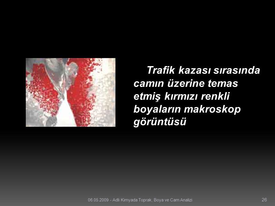 Trafik kazası sırasında camın üzerine temas etmiş kırmızı renkli boyaların makroskop görüntüsü 26 06.05.2009 - Adli Kimyada Toprak, Boya ve Cam Analiz