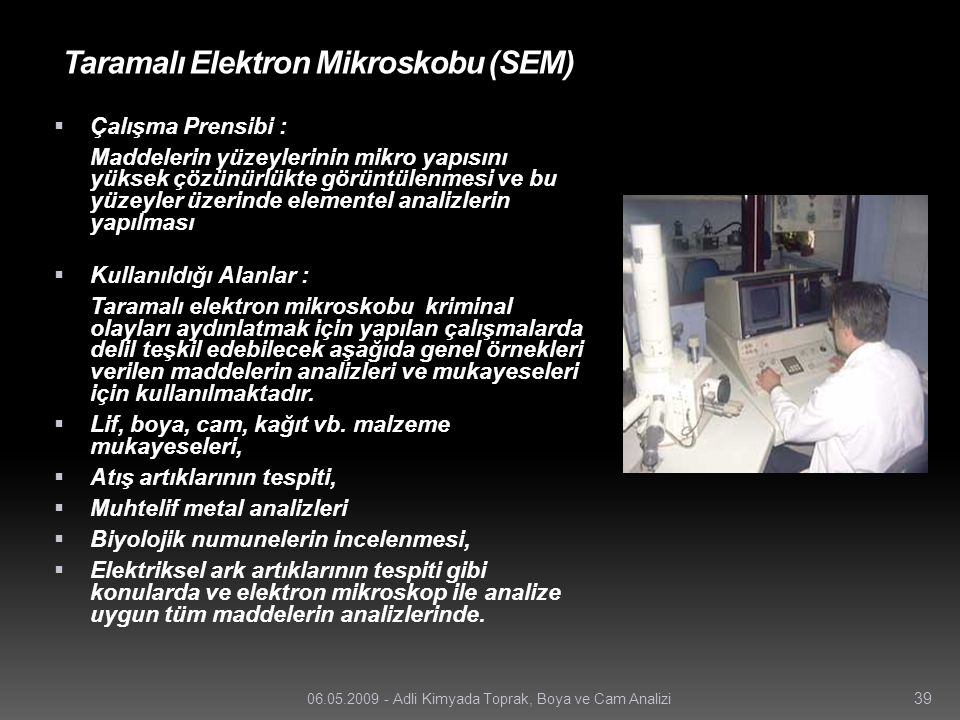Taramalı Elektron Mikroskobu (SEM)  Çalışma Prensibi : Maddelerin yüzeylerinin mikro yapısını yüksek çözünürlükte görüntülenmesi ve bu yüzeyler üzeri