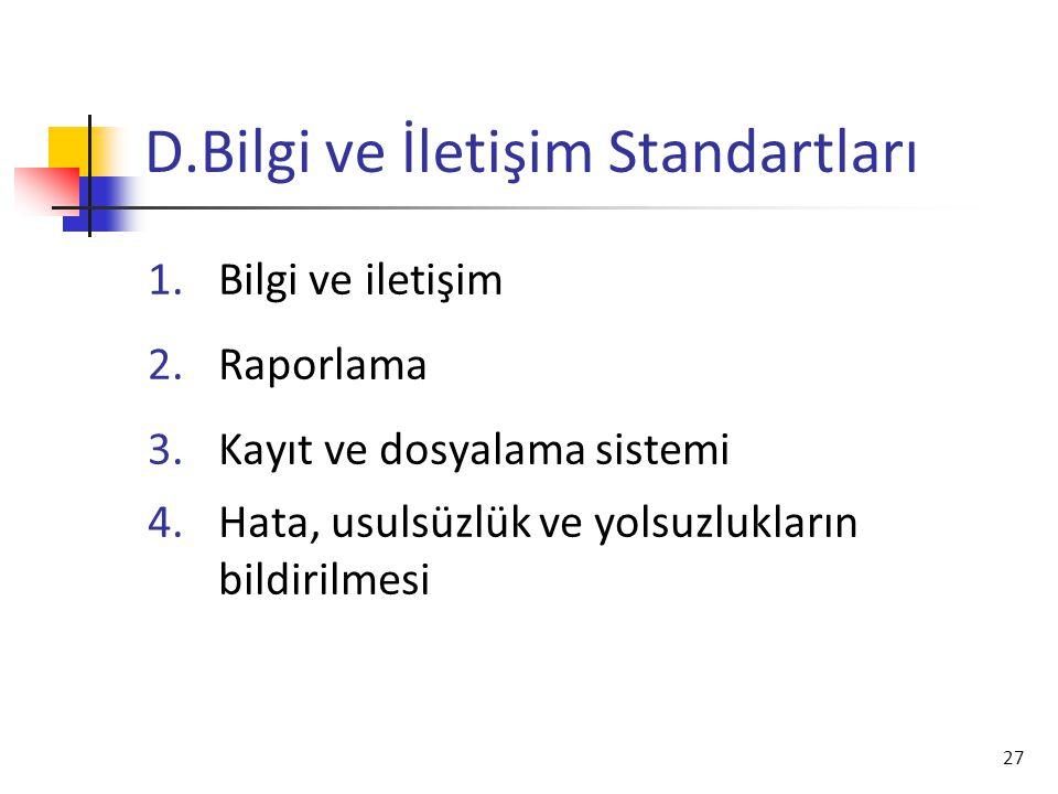 27 D.Bilgi ve İletişim Standartları 1.Bilgi ve iletişim 2.Raporlama 3.Kayıt ve dosyalama sistemi 4.Hata, usulsüzlük ve yolsuzlukların bildirilmesi