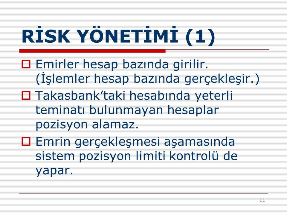 11 RİSK YÖNETİMİ (1)  Emirler hesap bazında girilir. (İşlemler hesap bazında gerçekleşir.)  Takasbank'taki hesabında yeterli teminatı bulunmayan hes