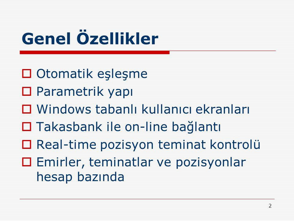 2 Genel Özellikler  Otomatik eşleşme  Parametrik yapı  Windows tabanlı kullanıcı ekranları  Takasbank ile on-line bağlantı  Real-time pozisyon te