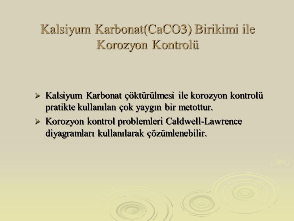 Kalsiyum Karbonat(CaCO3) Birikimi ile Korozyon Kontrolü  Kalsiyum Karbonat çöktürülmesi ile korozyon kontrolü pratikte kullanılan çok yaygın bir metottur.