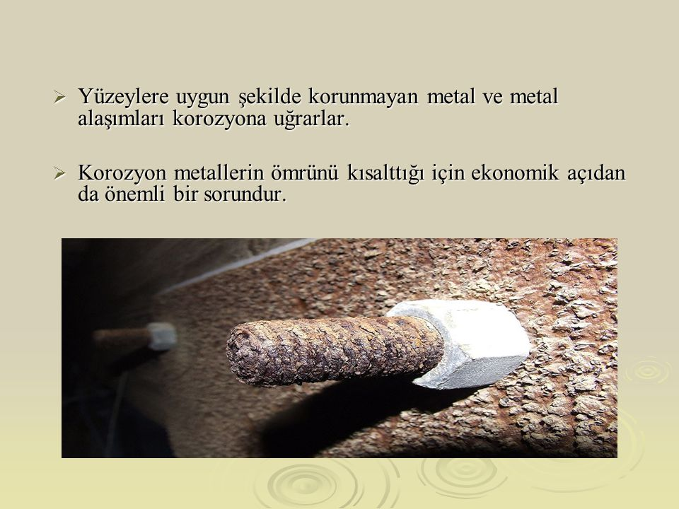  Yüzeylere uygun şekilde korunmayan metal ve metal alaşımları korozyona uğrarlar.