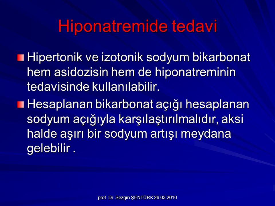 prof. Dr. Sezgin ŞENTÜRK 26.03.2010 Hiponatremide tedavi Hipertonik ve izotonik sodyum bikarbonat hem asidozisin hem de hiponatreminin tedavisinde kul