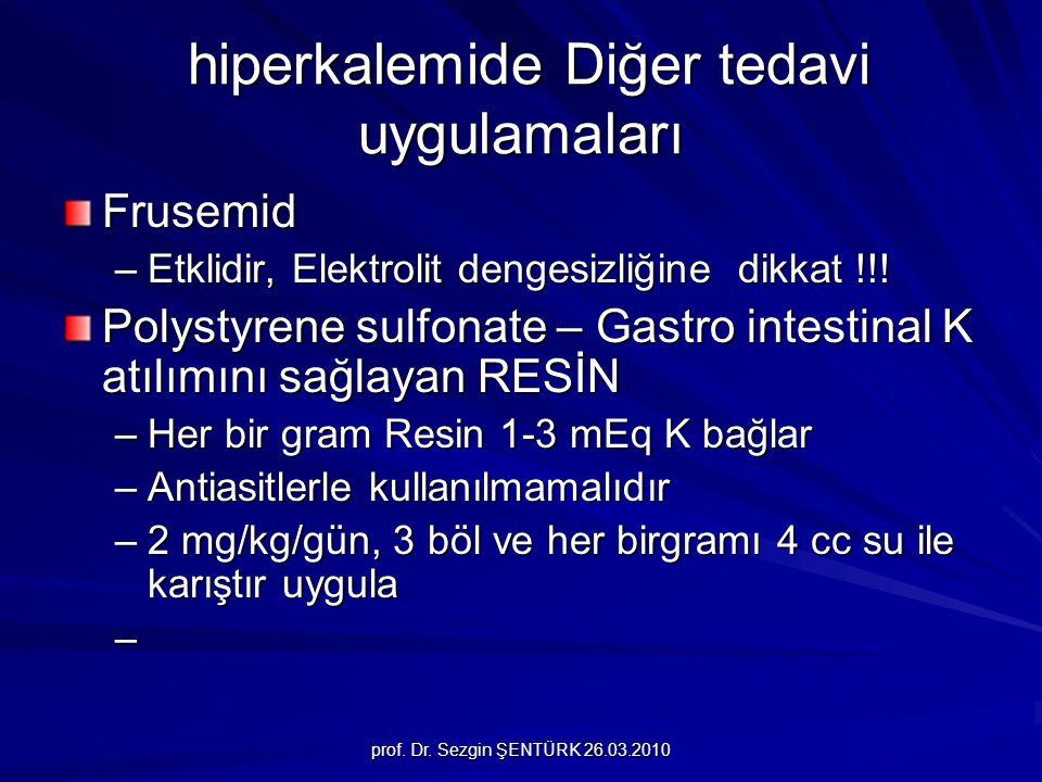 prof. Dr. Sezgin ŞENTÜRK 26.03.2010 hiperkalemide Diğer tedavi uygulamaları hiperkalemide Diğer tedavi uygulamaları Frusemid –Etklidir, Elektrolit den