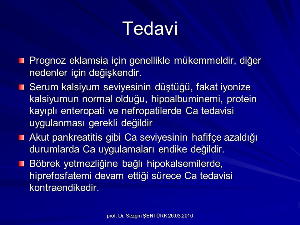 prof. Dr. Sezgin ŞENTÜRK 26.03.2010 Tedavi Prognoz eklamsia için genellikle mükemmeldir, diğer nedenler için değişkendir. Serum kalsiyum seviyesinin d