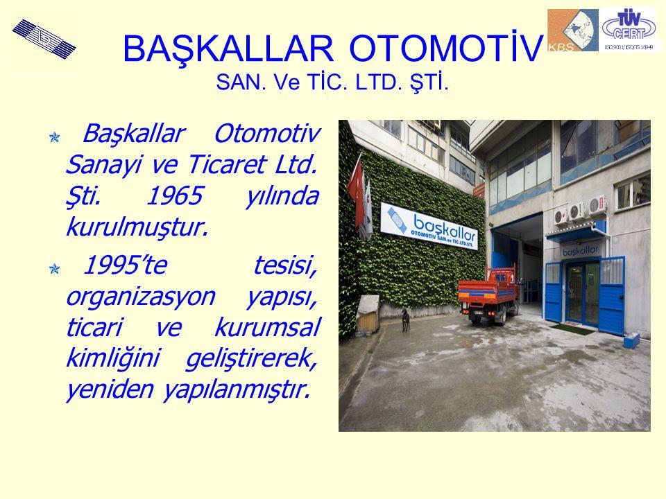 BAŞKALLAR OTOMOTİV SAN. Ve TİC. LTD. ŞTİ. Başkallar Otomotiv Sanayi ve Ticaret Ltd. Şti. 1965 yılında kurulmuştur. 1995'te tesisi, organizasyon yapısı