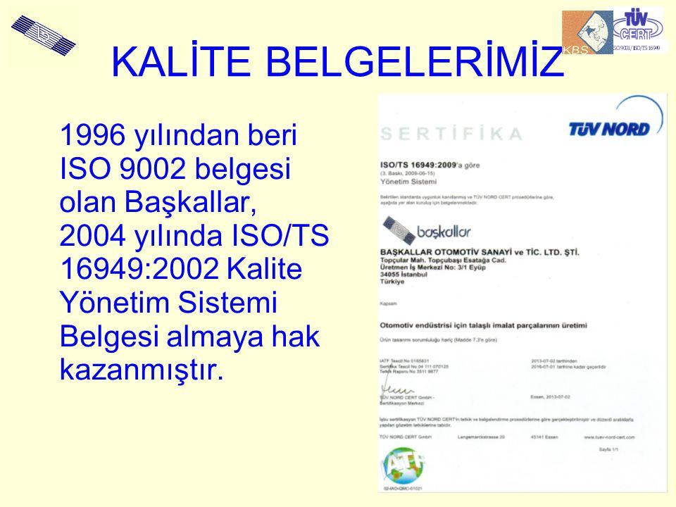 KALİTE BELGELERİMİZ 1996 yılından beri ISO 9002 belgesi olan Başkallar, 2004 yılında ISO/TS 16949:2002 Kalite Yönetim Sistemi Belgesi almaya hak kazan