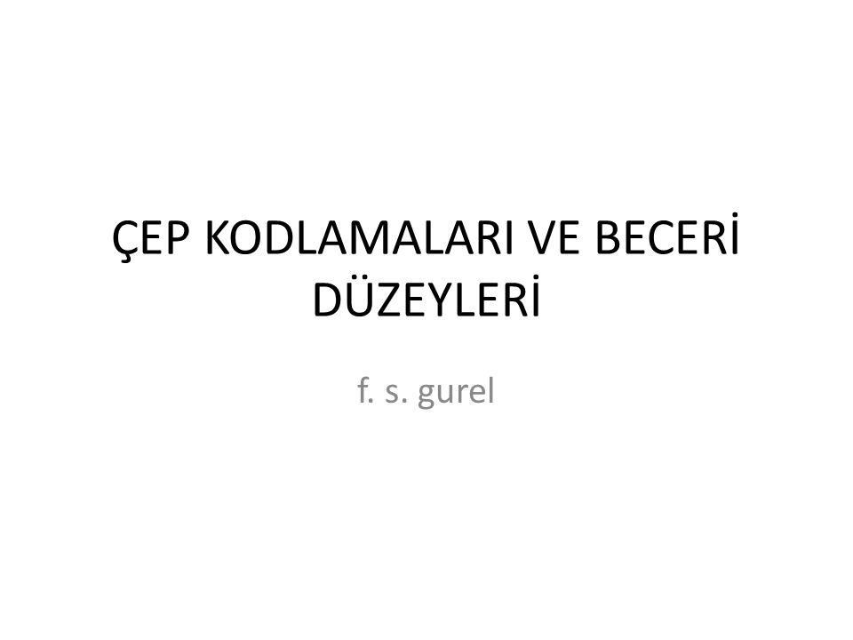 ÇEP KODLAMALARI VE BECERİ DÜZEYLERİ f. s. gurel