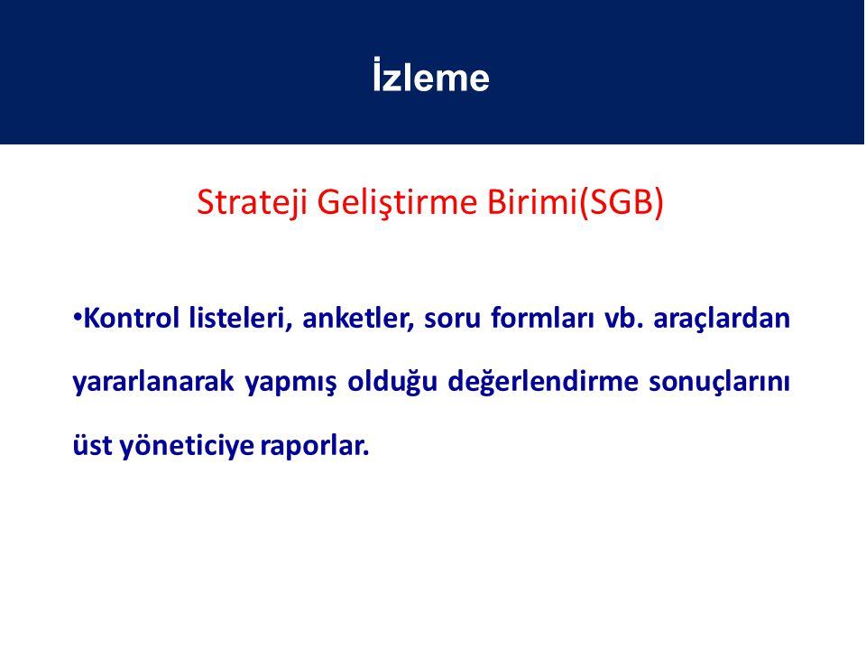 Strateji Geliştirme Birimi(SGB) Kontrol listeleri, anketler, soru formları vb. araçlardan yararlanarak yapmış olduğu değerlendirme sonuçlarını üst yön