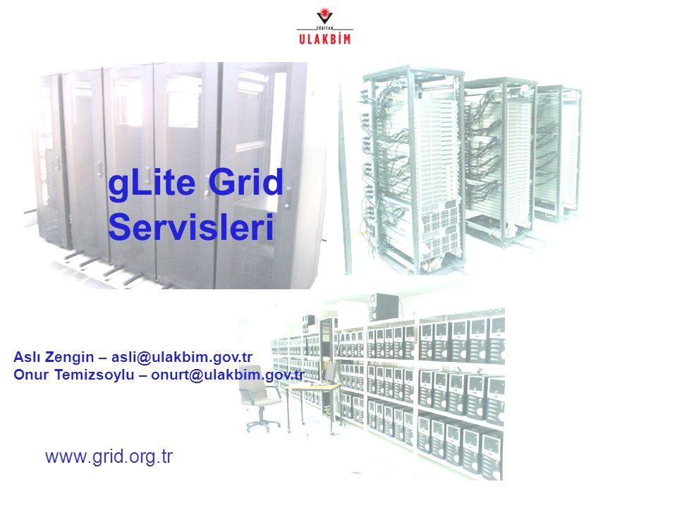 www.grid.org.tr gLite Grid Servisleri Aslı Zengin – asli@ulakbim.gov.tr Onur Temizsoylu – onurt@ulakbim.gov.tr