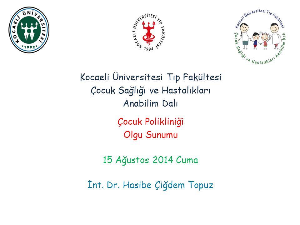 Kocaeli Üniversitesi Tıp Fakültesi Çocuk Sağlığı ve Hastalıkları Anabilim Dalı Çocuk Polikliniği Olgu Sunumu 15 Ağustos 2014 Cuma İnt.