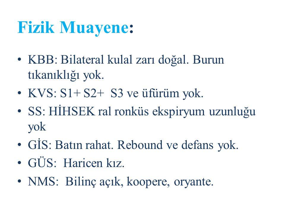 Fizik Muayene: KBB: Bilateral kulal zarı doğal.Burun tıkanıklığı yok.