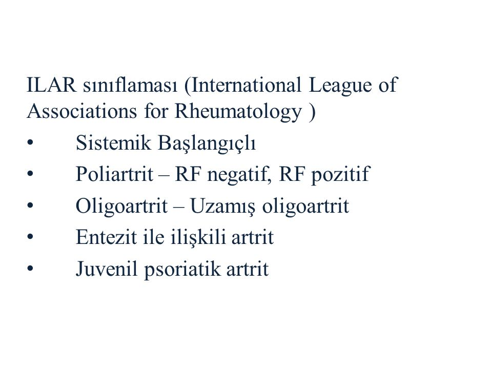 ILAR sınıflaması (International League of Associations for Rheumatology ) Sistemik Başlangıçlı Poliartrit – RF negatif, RF pozitif Oligoartrit – Uzamı