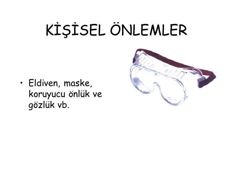 KİŞİSEL ÖNLEMLER Eldiven, maske, koruyucu önlük ve gözlük vb.
