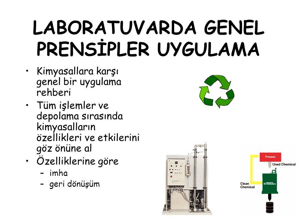 LABORATUVARDA GENEL PRENSİPLER UYGULAMA Kimyasallara karşı genel bir uygulama rehberi Tüm işlemler ve depolama sırasında kimyasalların özellikleri ve