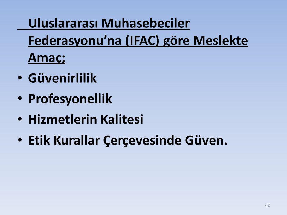 Uluslararası Muhasebeciler Federasyonu'na (IFAC) göre Meslekte Amaç; Güvenirlilik Profesyonellik Hizmetlerin Kalitesi Etik Kurallar Çerçevesinde Güven.
