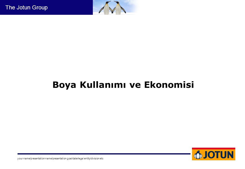 your name/presentation name/presentation goal/date/legal entity/division etc The Jotun Group Boya Kullanımı ve Ekonomisi
