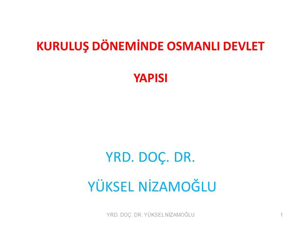 OSMANLILARDA DEVLET ANLAYIŞI  Osmanlı Devleti'nin idari yapısı ve devlet teşkilatı özellikle XVI.