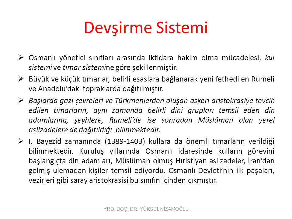 Devşirme Sistemi  Osmanlı yönetici sınıfları arasında iktidara hakim olma mücadelesi, kul sistemi ve tımar sistemine göre şekillenmiştir.  Büyük ve