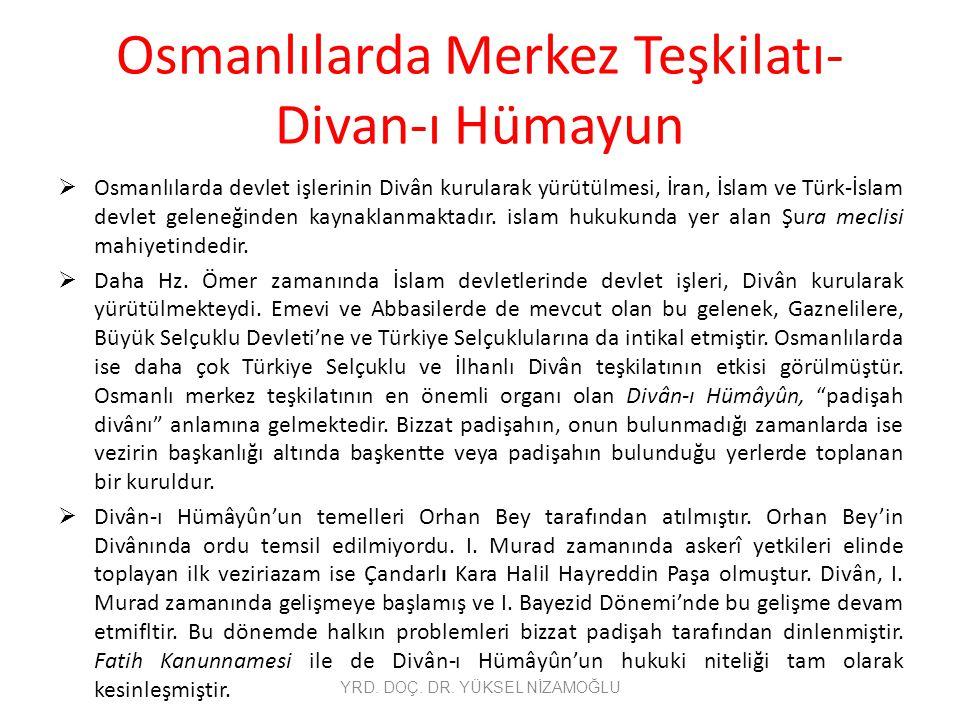 Osmanlılarda Merkez Teşkilatı- Divan-ı Hümayun  Osmanlılarda devlet işlerinin Divân kurularak yürütülmesi, İran, İslam ve Türk-İslam devlet geleneğin
