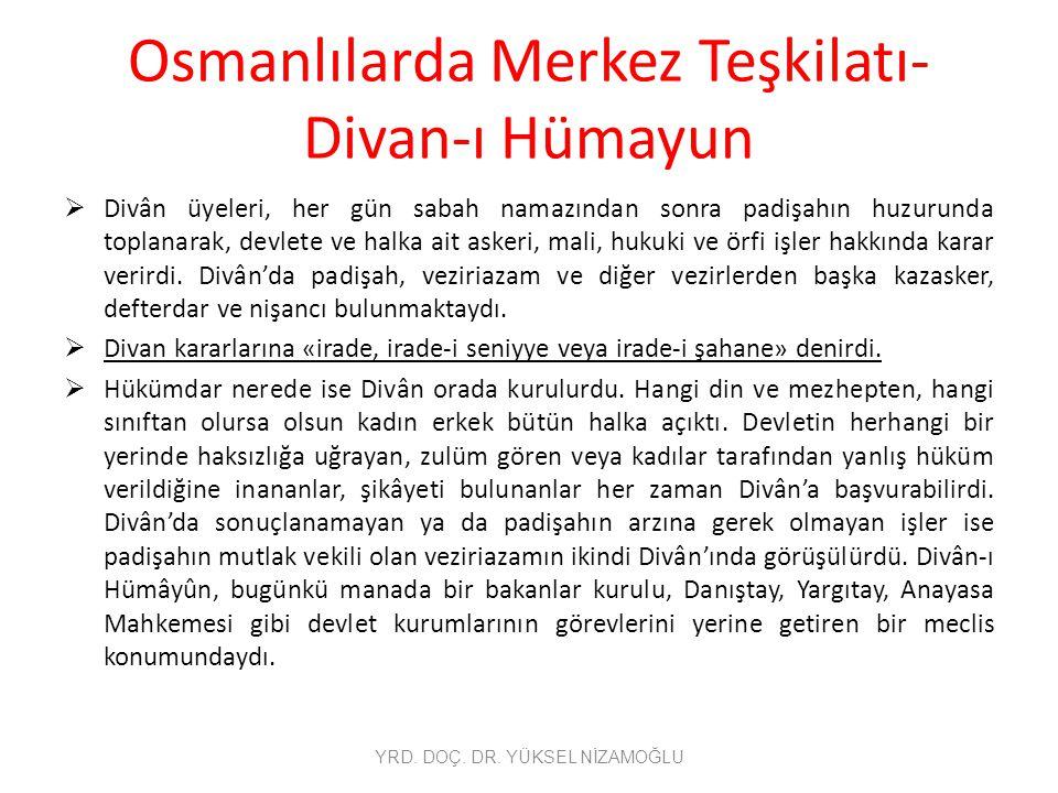 Osmanlılarda Merkez Teşkilatı- Divan-ı Hümayun  Divân üyeleri, her gün sabah namazından sonra padişahın huzurunda toplanarak, devlete ve halka ait as