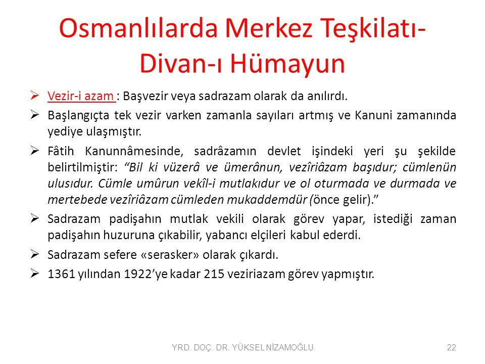 Osmanlılarda Merkez Teşkilatı- Divan-ı Hümayun  Vezir-i azam : Başvezir veya sadrazam olarak da anılırdı.  Başlangıçta tek vezir varken zamanla sayı