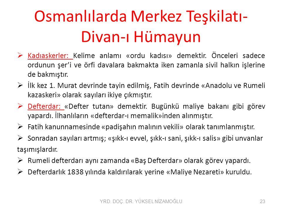 Osmanlılarda Merkez Teşkilatı- Divan-ı Hümayun  Kadıaskerler: Kelime anlamı «ordu kadısı» demektir. Önceleri sadece ordunun şer'i ve örfi davalara ba