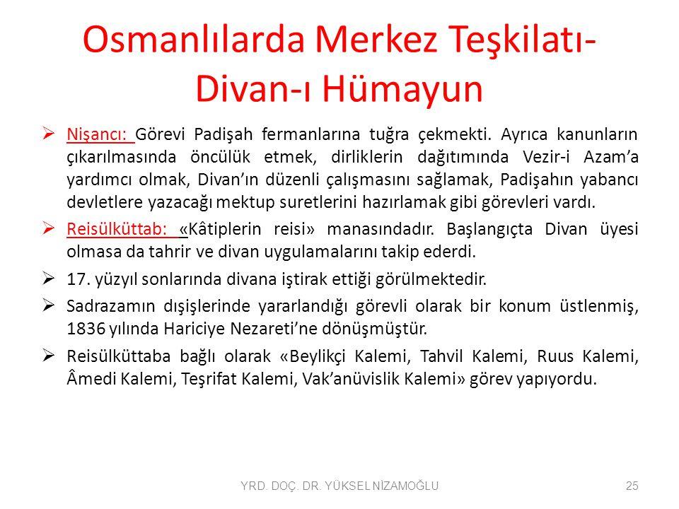 Osmanlılarda Merkez Teşkilatı- Divan-ı Hümayun  Nişancı: Görevi Padişah fermanlarına tuğra çekmekti. Ayrıca kanunların çıkarılmasında öncülük etmek,