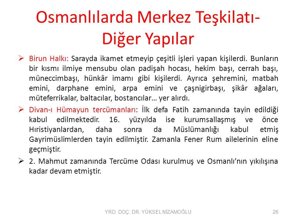 Osmanlılarda Merkez Teşkilatı- Diğer Yapılar  Birun Halkı: Sarayda ikamet etmeyip çeşitli işleri yapan kişilerdi. Bunların bir kısmı ilmiye mensubu o