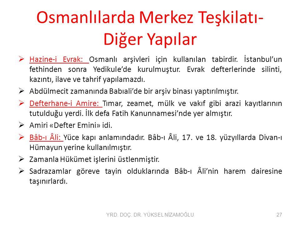 Osmanlılarda Merkez Teşkilatı- Diğer Yapılar  Hazine-i Evrak: Osmanlı arşivleri için kullanılan tabirdir. İstanbul'un fethinden sonra Yedikule'de kur