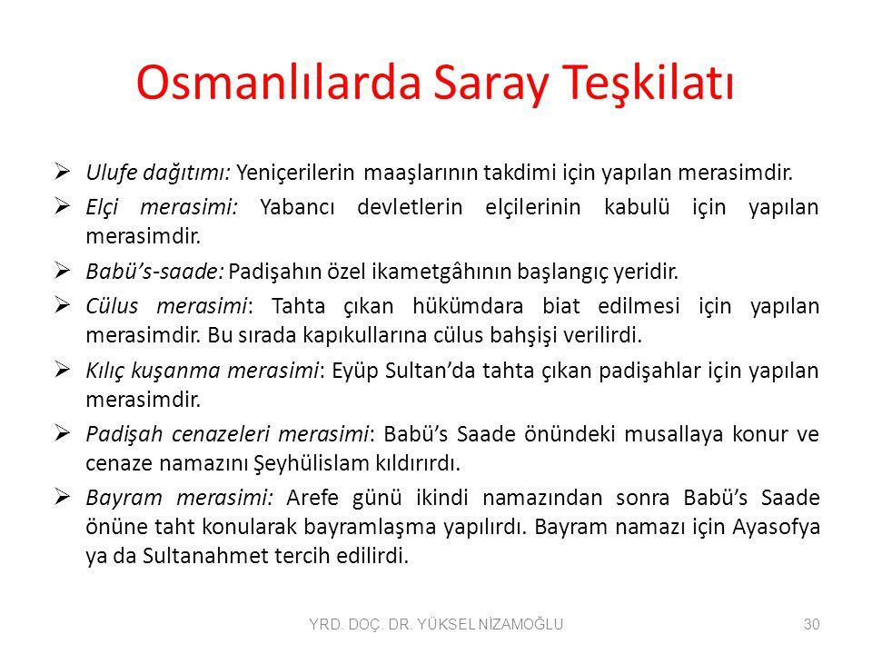 Osmanlılarda Saray Teşkilatı  Ulufe dağıtımı: Yeniçerilerin maaşlarının takdimi için yapılan merasimdir.  Elçi merasimi: Yabancı devletlerin elçiler