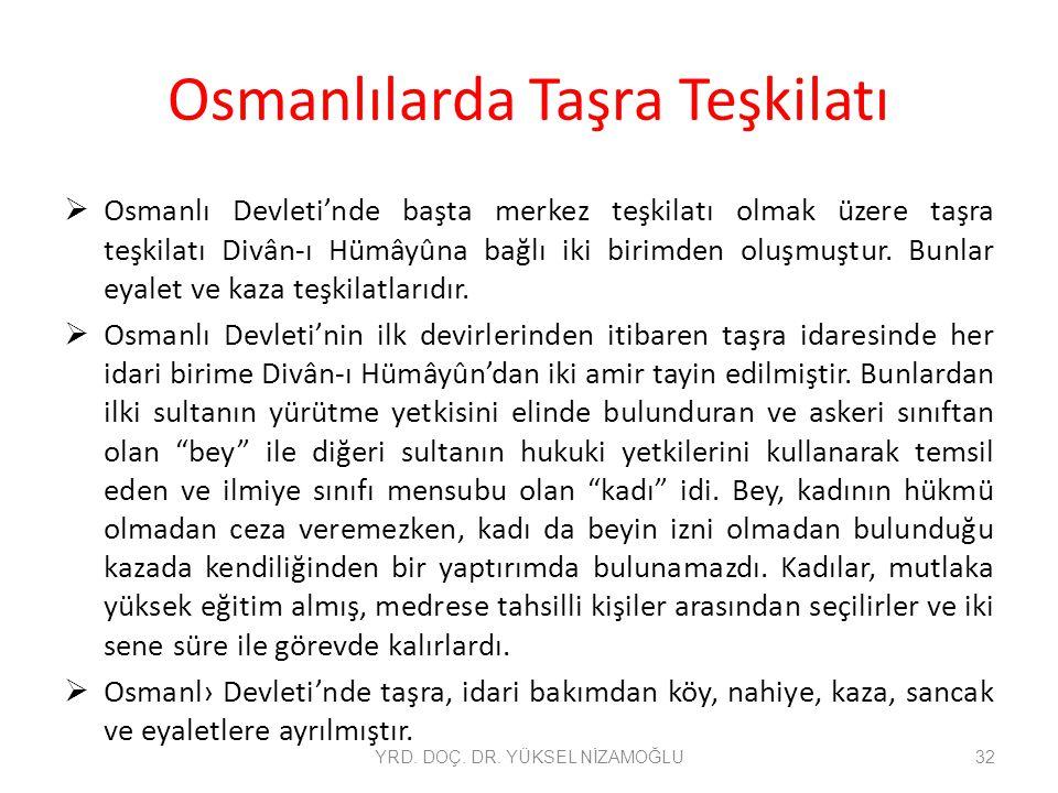 Osmanlılarda Taşra Teşkilatı  Osmanlı Devleti'nde başta merkez teşkilatı olmak üzere taşra teşkilatı Divân-ı Hümâyûna bağlı iki birimden oluşmuştur.