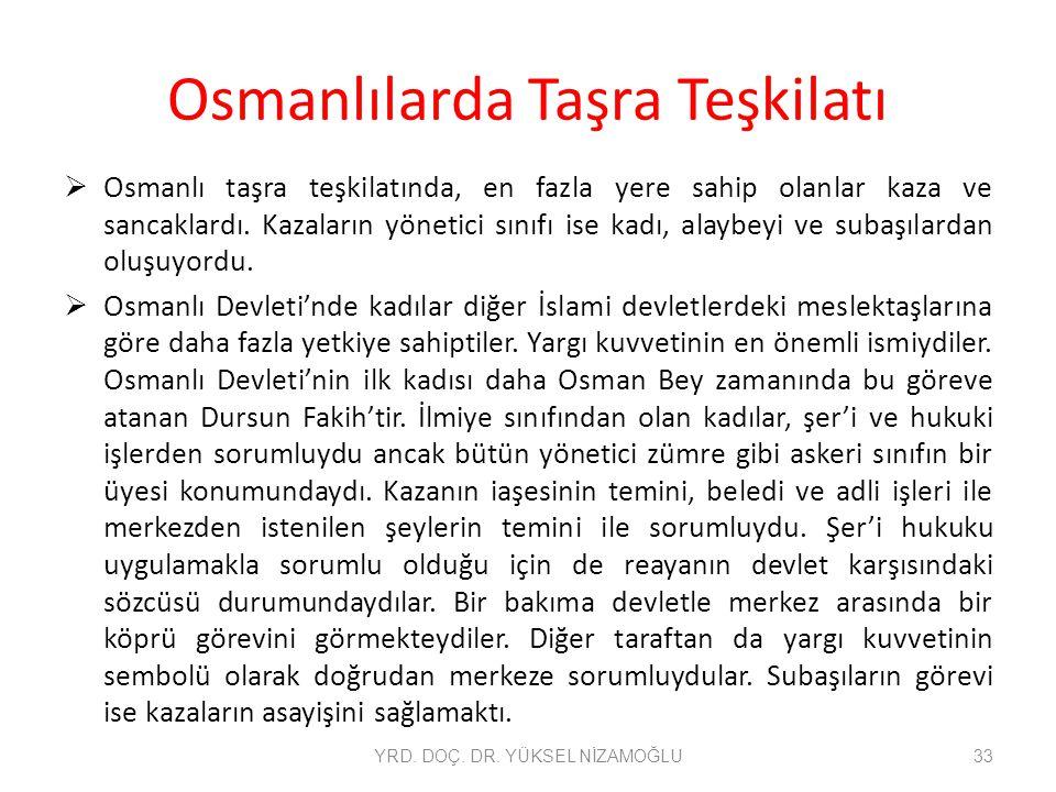 Osmanlılarda Taşra Teşkilatı  Osmanlı taşra teşkilatında, en fazla yere sahip olanlar kaza ve sancaklardı. Kazaların yönetici sınıfı ise kadı, alaybe