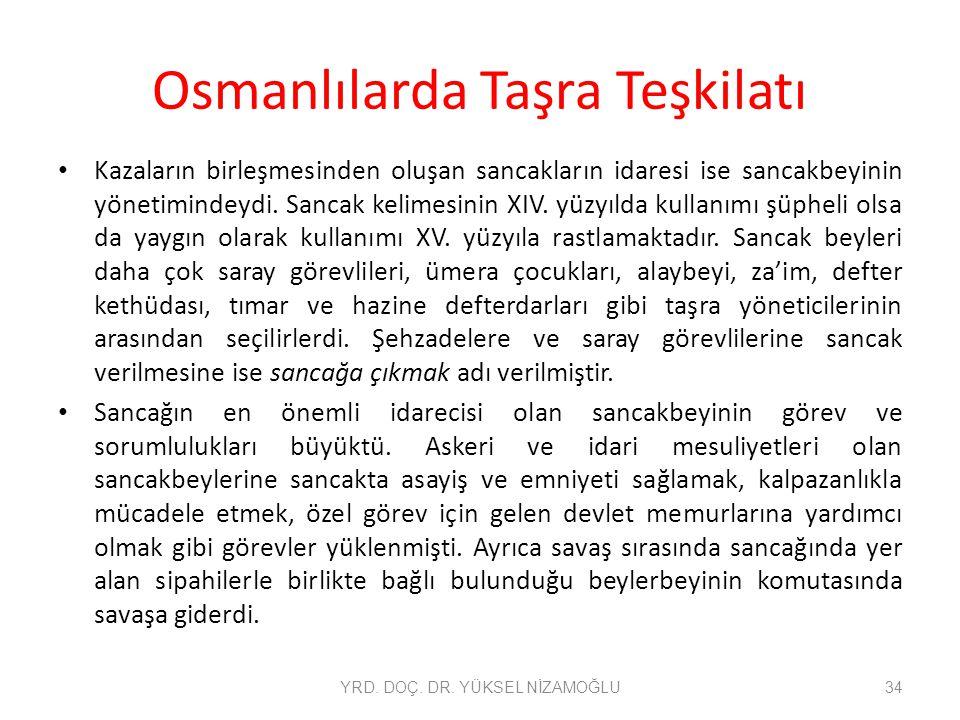 Osmanlılarda Taşra Teşkilatı Kazaların birleşmesinden oluşan sancakların idaresi ise sancakbeyinin yönetimindeydi. Sancak kelimesinin XIV. yüzyılda ku