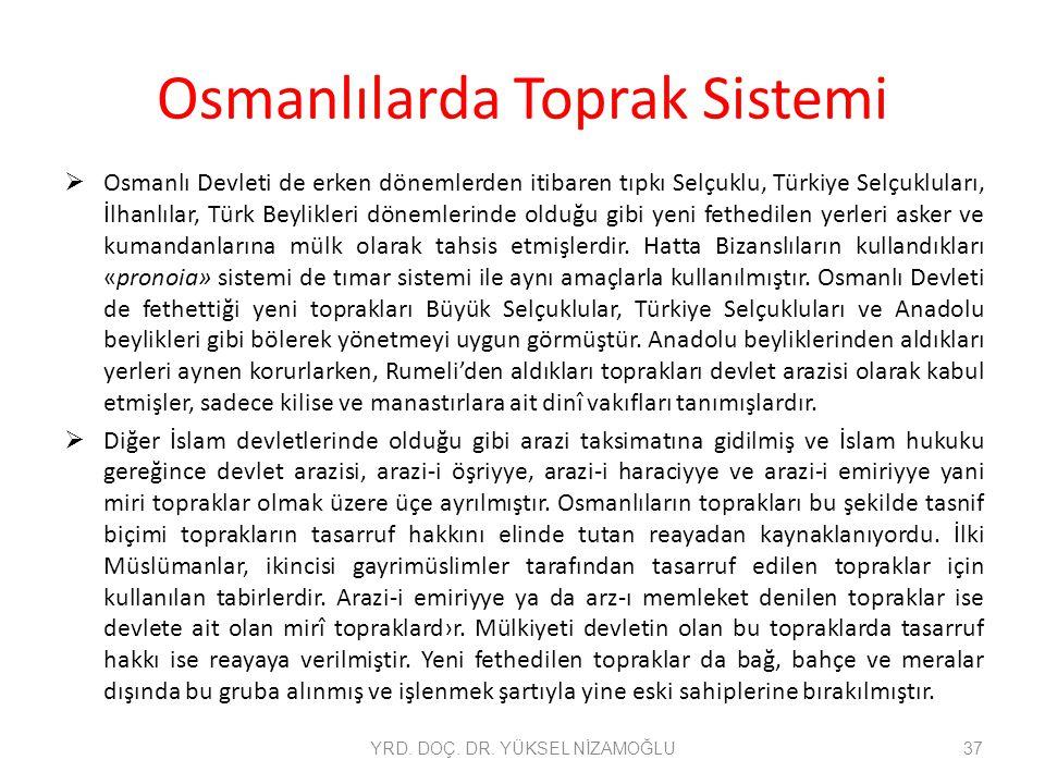 Osmanlılarda Toprak Sistemi  Osmanlı Devleti de erken dönemlerden itibaren tıpkı Selçuklu, Türkiye Selçukluları, İlhanlılar, Türk Beylikleri dönemler