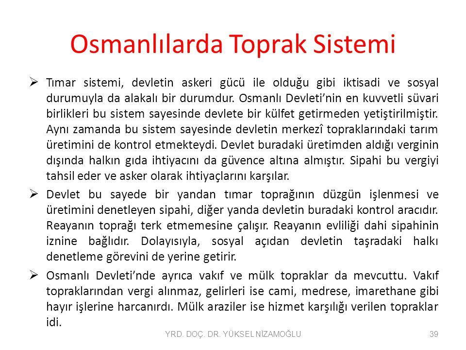 Osmanlılarda Toprak Sistemi  Tımar sistemi, devletin askeri gücü ile olduğu gibi iktisadi ve sosyal durumuyla da alakalı bir durumdur. Osmanlı Devlet