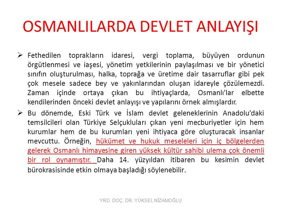 OSMANLILARDA DEVLET ANLAYIŞI  Osmanlı Devleti'nin kuruluş yılları kültür ortamı bakımından a devlet anlayışının şekillenmesinde önemli rol oynamıştır.