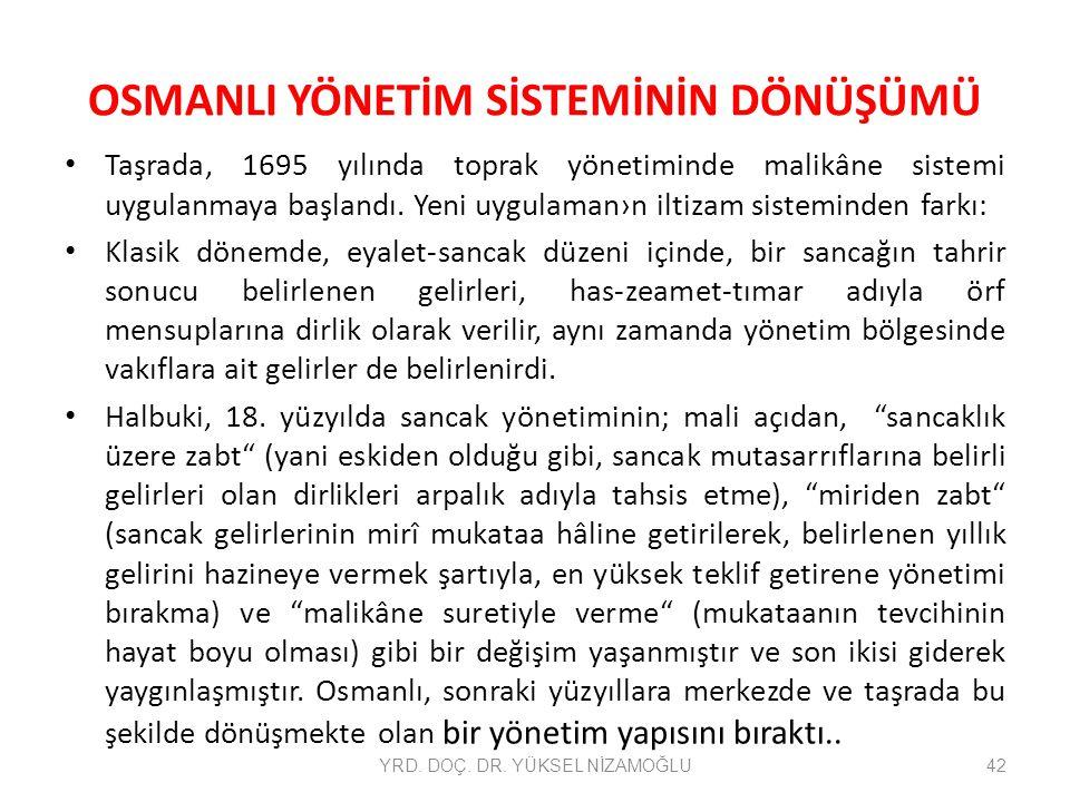 OSMANLI YÖNETİM SİSTEMİNİN DÖNÜŞÜMÜ Taşrada, 1695 yılında toprak yönetiminde malikâne sistemi uygulanmaya başlandı. Yeni uygulaman›n iltizam sistemind