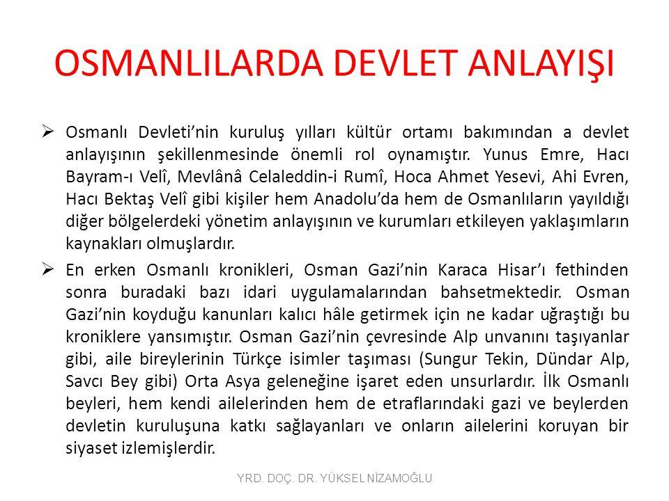 OSMANLILARDA DEVLET ANLAYIŞI  Osman Gazi'nin Dönemi'nde devletin güvenlik ve adalet teşkilatının kurulduğuna dair işaretler vardır.