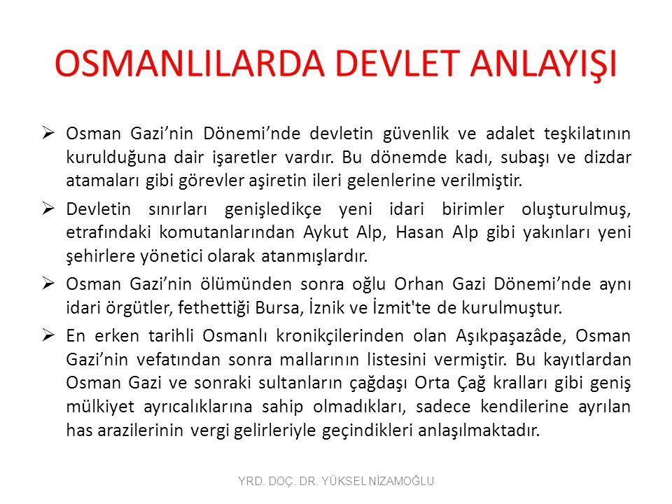 OSMANLILARDA DEVLET ANLAYIŞI  Osman Gazi'nin Dönemi'nde devletin güvenlik ve adalet teşkilatının kurulduğuna dair işaretler vardır. Bu dönemde kadı,