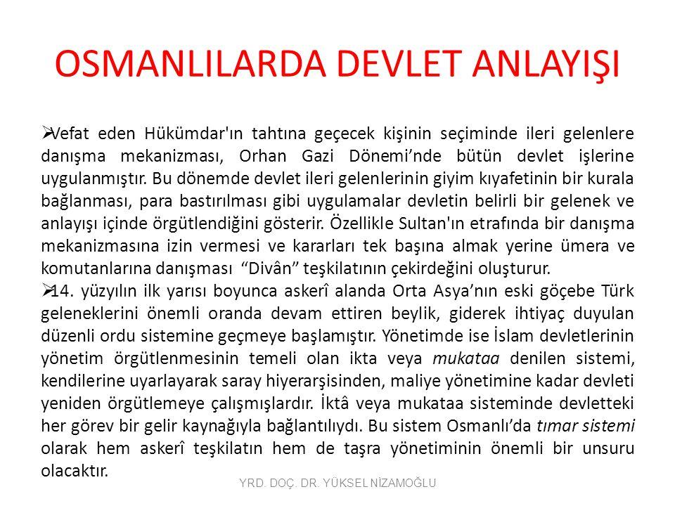 OSMANLILARDA DEVLET ANLAYIŞI  Aynı dönem, Osmanlı devlet idaresinin temel kurumlarından biri olan kul (gulam) sisteminin ortaya çıktığı süreç olmuştur.