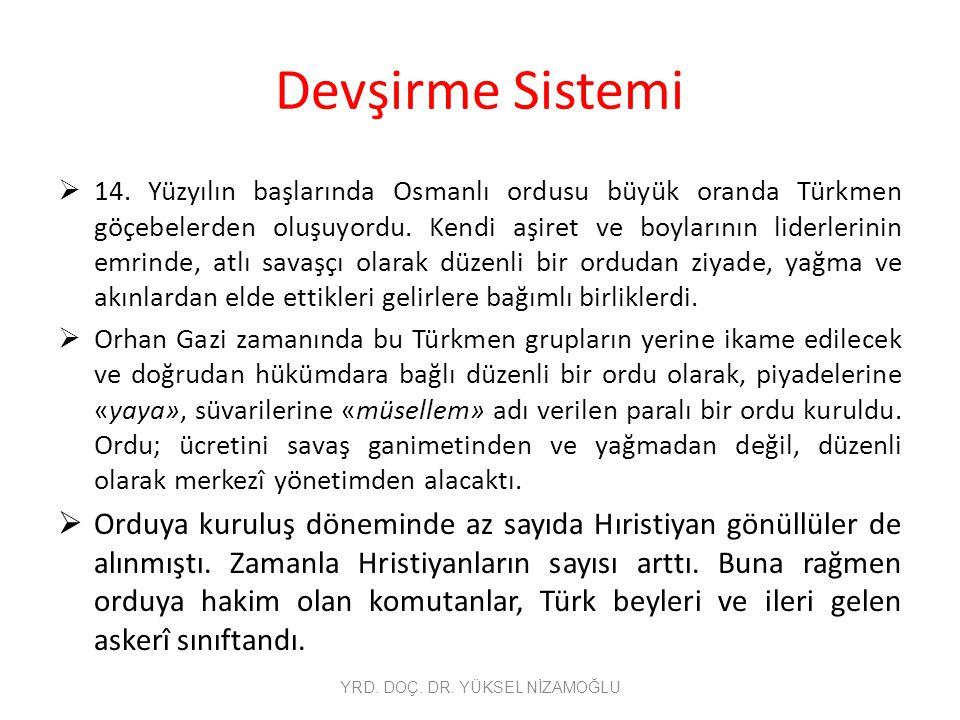 Devşirme Sistemi  14. Yüzyılın başlarında Osmanlı ordusu büyük oranda Türkmen göçebelerden oluşuyordu. Kendi aşiret ve boylarının liderlerinin emrind